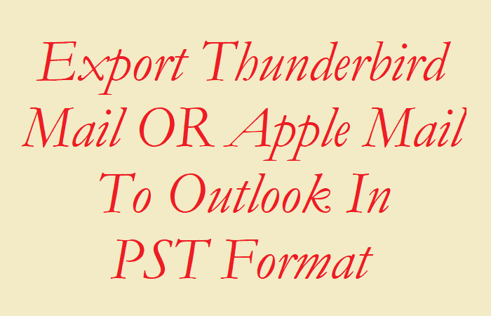 Export Thunderbird Mail OR Apple Mail To Outlook In PST