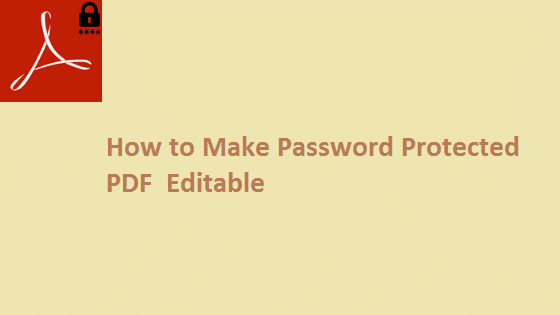 how to make password protected pdf editable