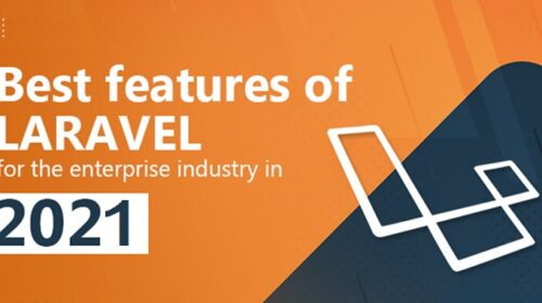 Best Features of LARAVEL for the Enterprise Industry in 2021