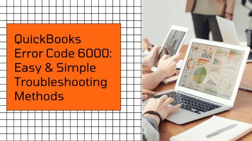 QuickBooks Error Code 6000: Easy and Simple Troubleshooting Methods